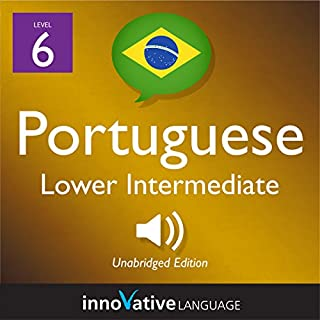 Learn Portuguese - Level 6: Lower Intermediate Portuguese     Volume 1: Lessons 1-25              By:                                                                                                                                 Innovative Language Learning LLC                               Narrated by:                                                                                                                                 PortuguesePod101.com                      Length: 5 hrs and 19 mins     Not rated yet     Overall 0.0