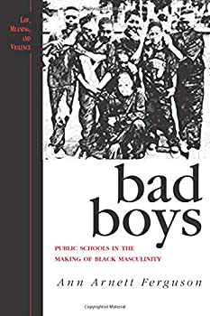 Bad Boys  Public Schools in the Making of Black Masculinity  Law Meaning And Violence