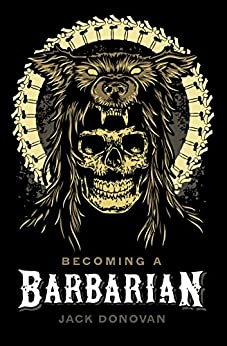 Becoming a Barbarian by [Jack Donovan]