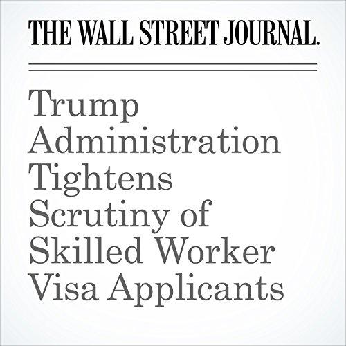 Trump Administration Tightens Scrutiny of Skilled Worker Visa Applicants copertina
