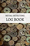 Metal Detecting Log Book: Metal detectorists notebook to track date, location, metal detector machine used & settings, items found + value, notes, pocketsize