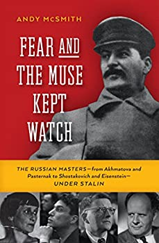 Fear and the Muse Kept Watch  The Russian Masters—from Akhmatova and Pasternak to Shostakovich and Eisenstein—Under Stalin