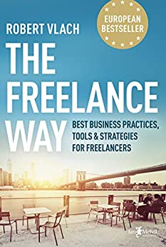 The Freelance Way: Best Business Practices, Tools & Strategies for Freelancers by [Robert Vlach]