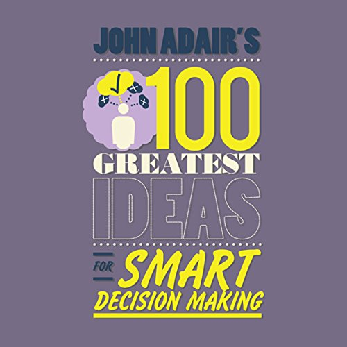 John Adair's 100 Greatest Ideas for Smart Decision Making audiobook cover art