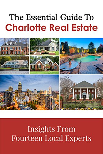 The Essential Guide To Charlotte Real Estate: Insights From Fourteen Local Experts (English Edition)