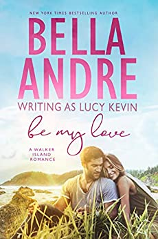 Be My Love (A Walker Island Romance Book 1) by [Bella Andre, Lucy Kevin]