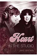 Heart: In the Studio Kindle Edition