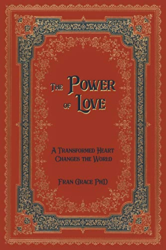 The Power of Love: A Transformed Heart Changes the World