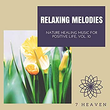 Relaxing Melodies - Nature Healing Music For Positive Life, Vol. 10