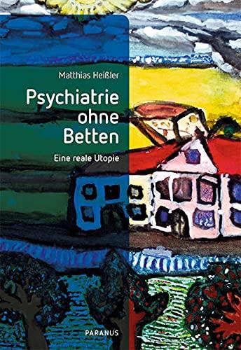 Psychiatrie ohne Betten: Eine reale Utopie (PARANUS im Psychiatrie Verlag)
