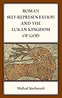 Roman Self-Representation and the Lukan Kingdom of God