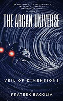 THE ARCAN UNIVERSE: VEIL OF DIMENSIONS (The Arcan Universe series Book 1) by [Prateek Bagolia]