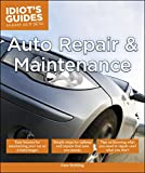 Auto Repair and Maintenance: Easy Lessons for Maintaining Your Car So It Lasts Longer (Idiot's...