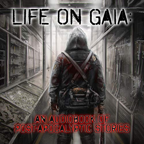 Life on Gaia: An Audiobook of Post-Apocalyptic Stories cover art