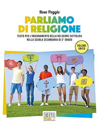 Parliamo di religione. Testo per l'insegnamento della religione cattolica nella scuola secondaria di 2° grado. Volume unico. Con ebook. Con espansione online