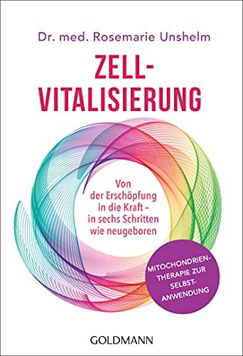 Zell-Vitalisierung: Von der Erschöpfung in die Kraft - in sechs Schritten wie neugeboren -...