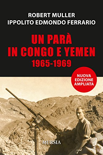 Un parà in Congo e Yemen: 1965-1969 (Nuova edizione ampliata)