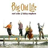 Arbo,Rani & Daisy Mayhem: Big Old Life (Audio CD)
