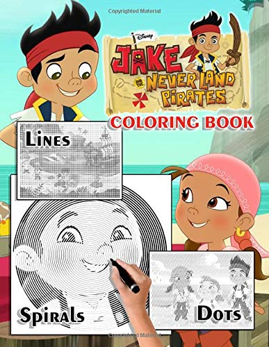 Jake And The Neverland Pirates Dots Lines Spirals Coloring Book: Relaxing Jake And The Neverland Pirates Color Activity Books For Adults, Teenagers