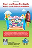 Start and Run a Profitable Bouncy Castle Hire Business: A complete step-by-step guide which reveals powerful insider-secrets, profit-multiplying ... your personal wealth (BIHA Books) (Volume 1)