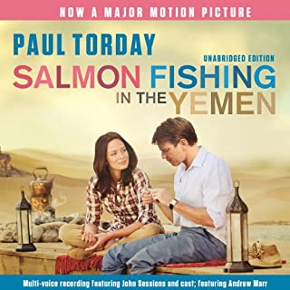 Salmon Fishing in the Yemen                   By:                                                                                                                                 Paul Torday                               Narrated by:                                                                                                                                 John Sessions,                                                                                        Samantha Bond,                                                                                        Fenella Woolgar                      Length: 8 hrs and 35 mins     15 ratings     Overall 4.5