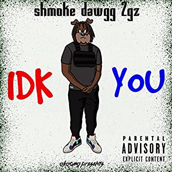 IDK YOU