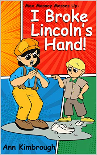 Max Mooney Messes Up: I Broke Lincoln's Hand (English Edition)