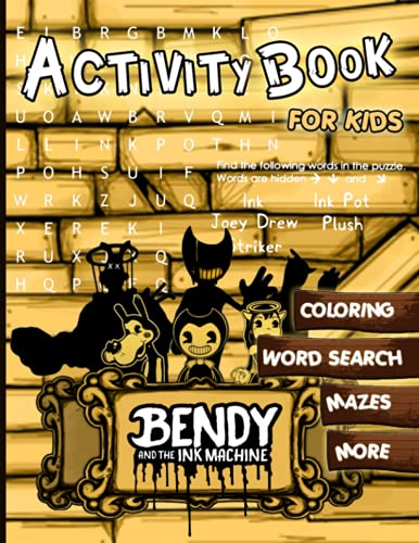 Bendy and The Ink Machine Activity Book For Kids: A Fun Workbook Game For Learning, Coloring, Dot To Dot, Mazes, Word Search and More!