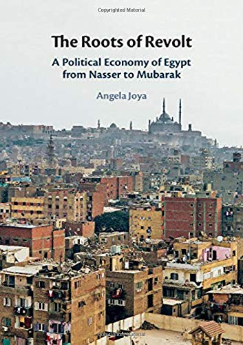 The Roots of Revolt: A Political Economy of Egypt from Nasser to Mubarak