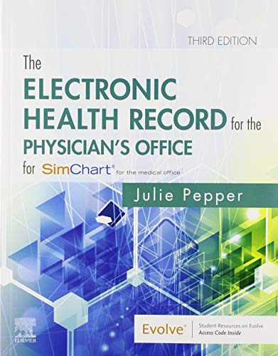 Compare Textbook Prices for The Electronic Health Record for the Physician's Office for SimChart for the Medical Office and SimChart for the Medical Office Learning the Medical Office Workflow 2020 Edition 3 Edition ISBN 9780323757973 by Pepper BS  CMA (AAMA), Julie