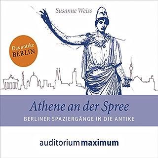 Athene an der Spree     Berliner Spaziergänge in die Antike              Autor:                                                                                                                                 Susanne Weiss                               Sprecher:                                                                                                                                 Uve Teschner                      Spieldauer: 1 Std. und 10 Min.     1 Bewertung     Gesamt 5,0