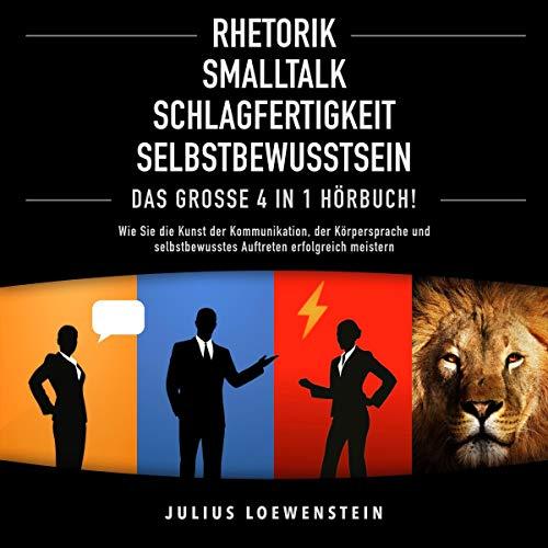 Rhetorik, Smalltalk, Schlagfertigkeit, Selbstbewusstsein: Das Große 4 in 1 Hörbuch! Titelbild
