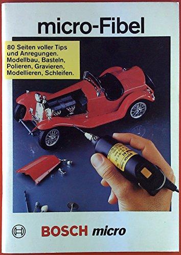 micro-Fibel. 80 Seiten voller Tips und Anregungen. Modellbau, Basteln, Polieren, Gravieren, Modelieren, Schleifen. BOSCH micro