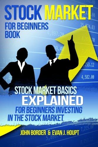 Stock Market for Beginners Book: Stock Market Basics Explained for Beginners Investing in the Stock Market (The Investing Series) (Volume 1)
