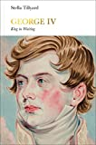 George IV (Penguin Monarchs): King in Waiting - Stella Tillyard