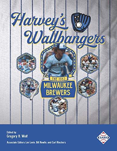 Harvey's Wallbangers: The 1982 Milwaukee Brewers (SABR Baseball Library, Band 76)