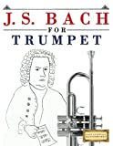 J. S. Bach for Trumpet: 10 Easy Themes for Trumpet Beginner Book