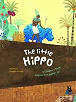 The Little Hippo: A Children's Book Inspired by Egyptian Art (Children's Books Inspired by Famous Artworks)