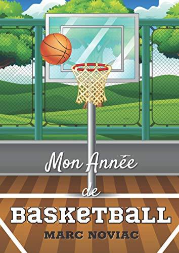 Mon Année de Basketball: Journal de suivi Basketball pour enfant, pour noter ses souvenirs, ses progrès, son ressenti et ne rien oublier de sa saison en club de basket ! Dès 8 ans, Grand Format A4