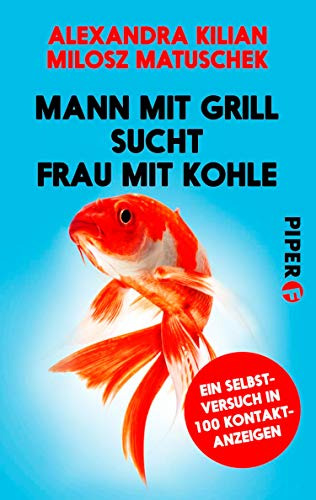 Mann mit Grill sucht Frau mit Kohle: Ein Selbstversuch in 100 Kontaktanzeigen (Piper Taschenbuch 27427)