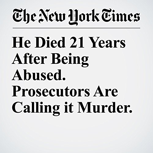 He Died 21 Years After Being Abused. Prosecutors Are Calling it Murder. copertina