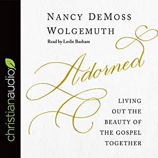 Adorned     Living out the Beauty of the Gospel Together              Written by:                                                                                                                                 Nancy DeMoss Wolgemuth                               Narrated by:                                                                                                                                 Leslie Basham                      Length: 10 hrs and 44 mins     2 ratings     Overall 5.0