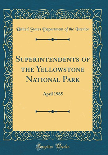 Superintendents of the Yellowstone National Park: April 1965 (Classic Reprint)