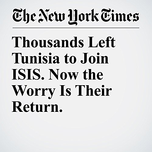 Thousands Left Tunisia to Join ISIS. Now the Worry Is Their Return. copertina