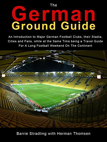 The German Ground Guide: An Introduction to Major German Football Clubs, their Stadia, Cities and Fans, while at the Same Time being a Travel Guide For ... Weekend On The Continent (English Edition)