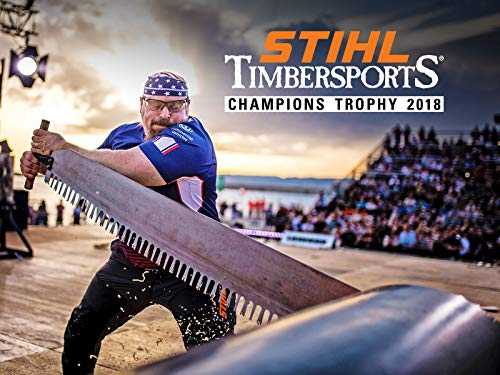 Stihl Timbersports® Champions Trophy 2018 - Full Show