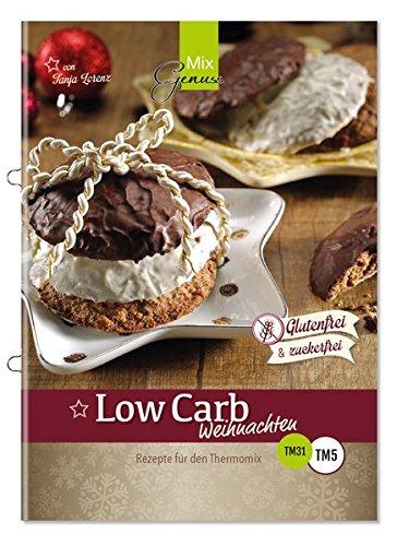 LOW CARB Weihnachten: Rezepte für den Thermomix, kohlenhydratarm, glutenfrei und zuckerfrei