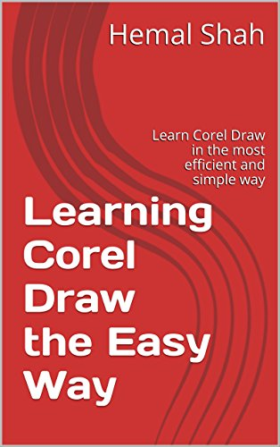 Learning Corel Draw the Easy Way: Learn Corel Draw in the most efficient and simple way (English Edition)