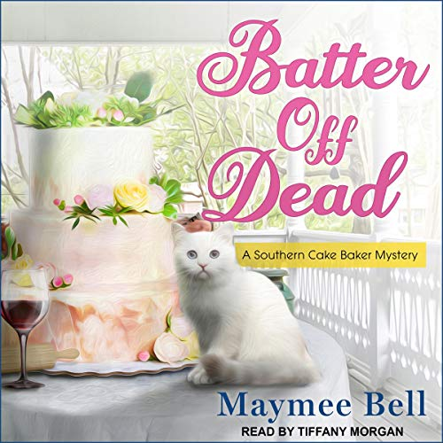 Batter Off Dead: Southern Cake Baker Mystery, Book 2