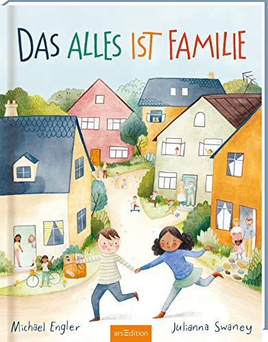 Das alles ist Familie: Bilderbuch, Familienkonstellationen, Diversität und Vielfalt, Kinder ab 4 Jahre